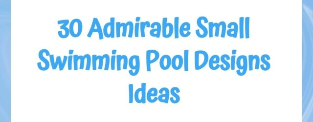 30 Admirable Small Swimming Pool Designs Ideas