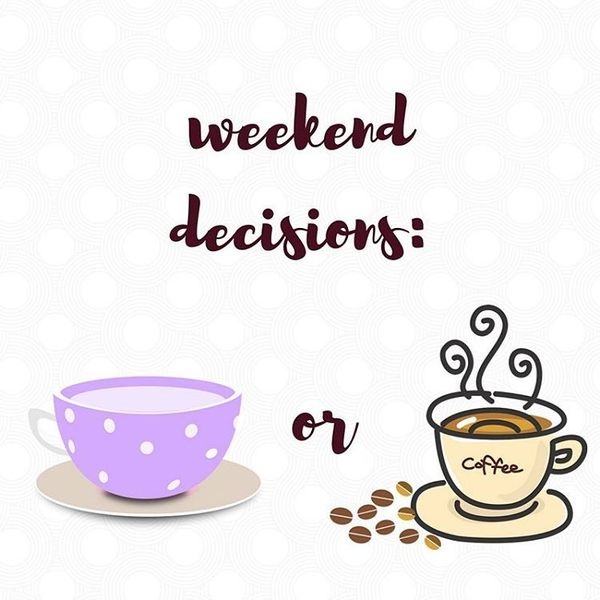 13-weekend-decision-tea-or-coffee
