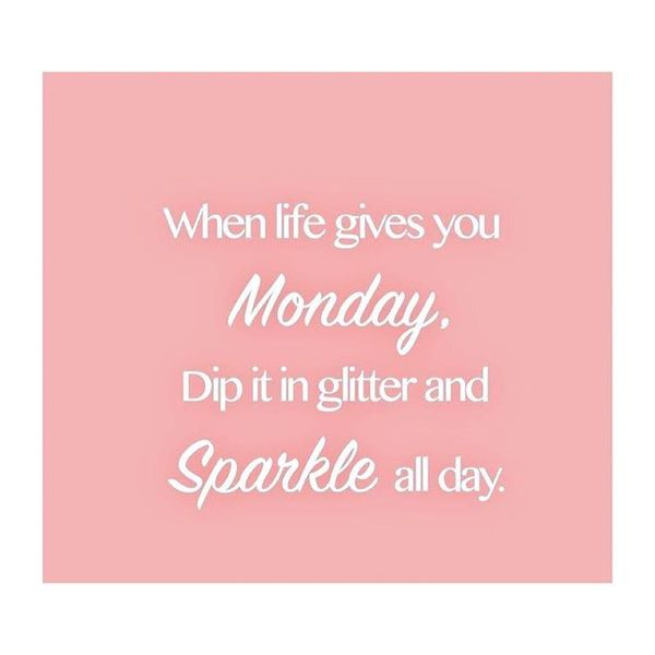 19-when-life-gives-you-monday-dip-it-in-glitter-and-sparkle-all-day