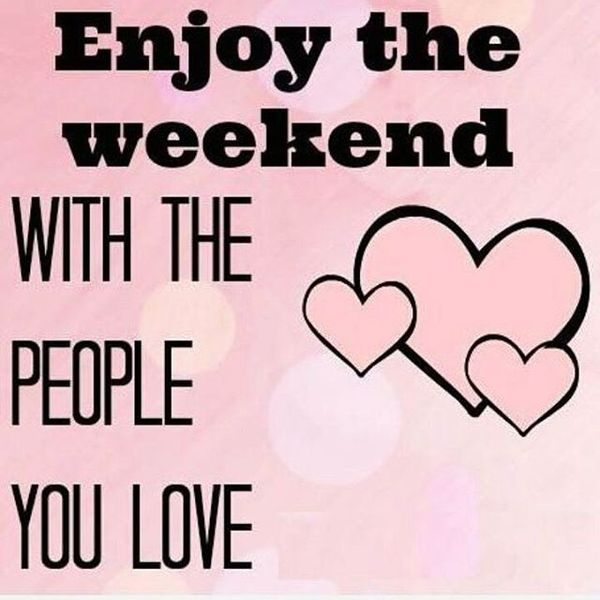 26-enjoy-the-weekend-with-the-people-you-love