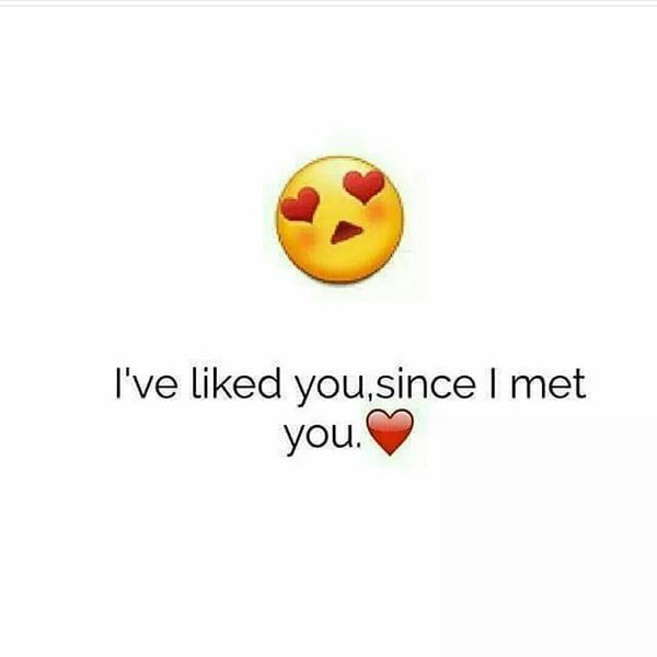 I`ve liked you since I met you