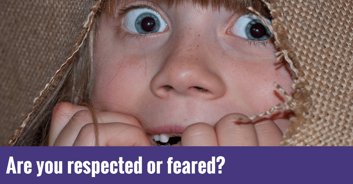 Are you respected or feared?