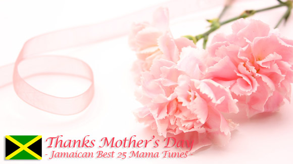 Thanks Mother's Day -Jamaican Best 25 Mama Tunes