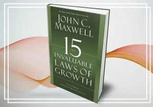 The 15 invaluable Laws of Growth - John C. Maxwell