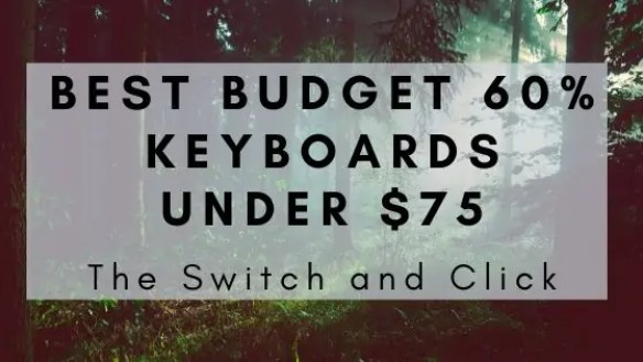 best budget 60% keyboards under $75 on the switch and click blog