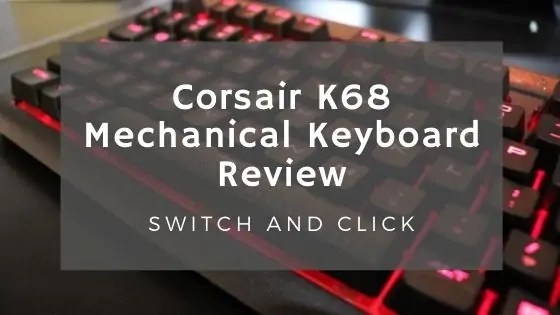 Corsair K68 Mechanical Keyboard Review