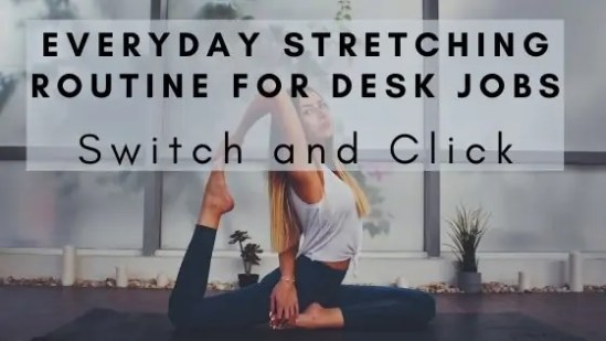 everyday stretching routine for desk jobs on the switch and click blog