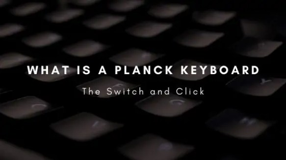 what is a planck keyboard on the switch and click
