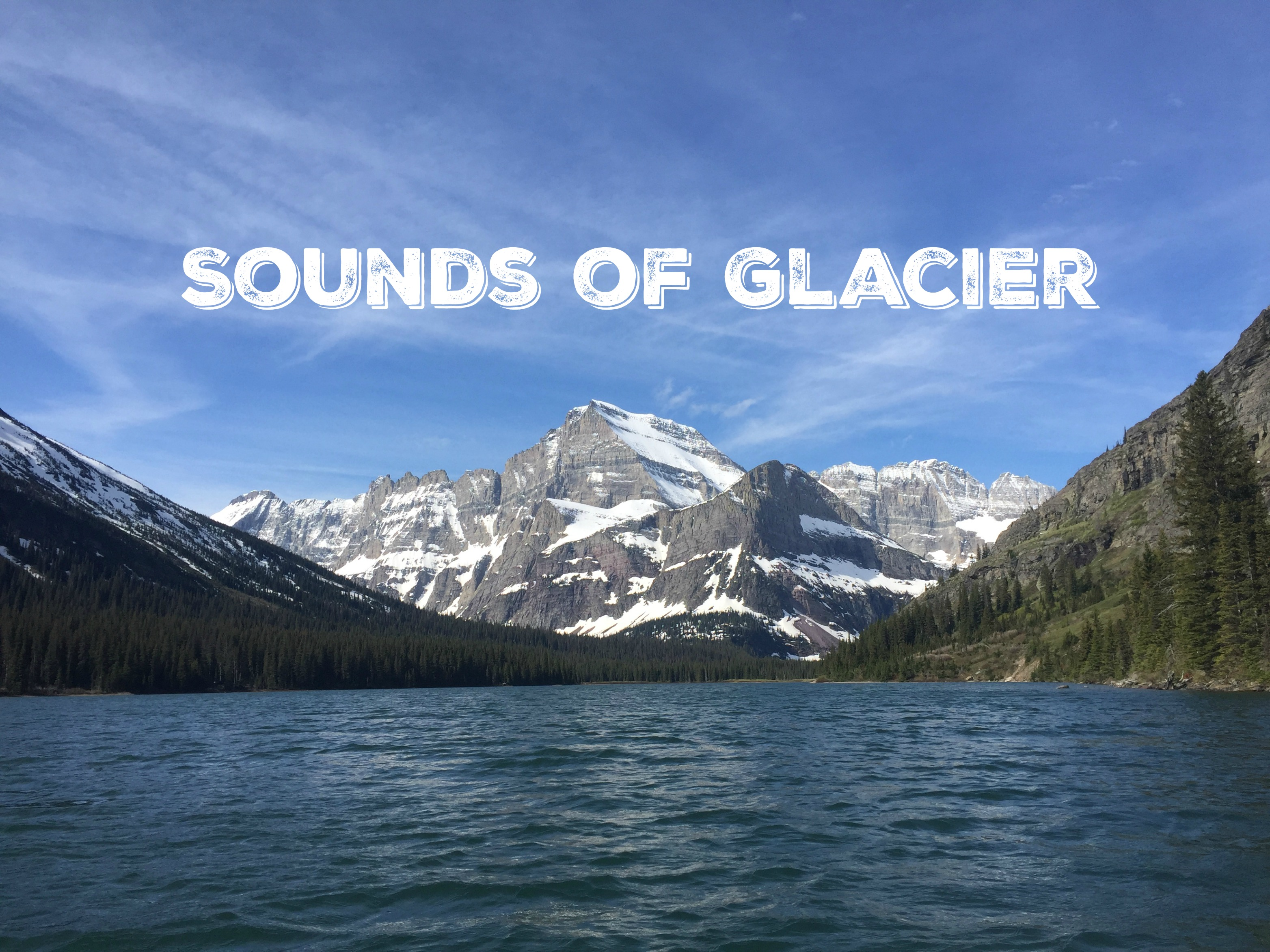 SOUNDS OF GLACIER NATIONAL PARK: A sensory experiment