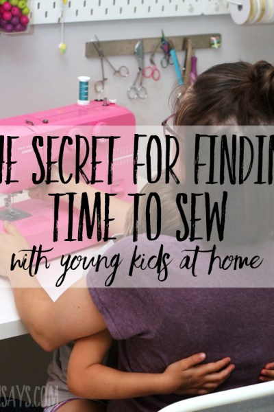 The secret for making time to sew with young kids