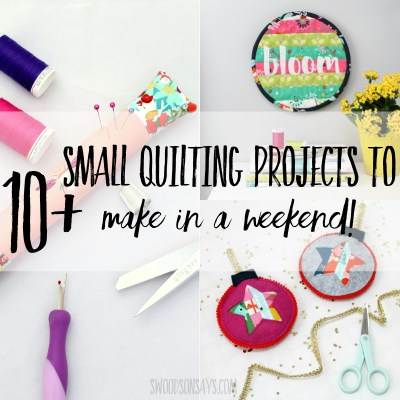 10+ small quilting projects to make in a weekend!