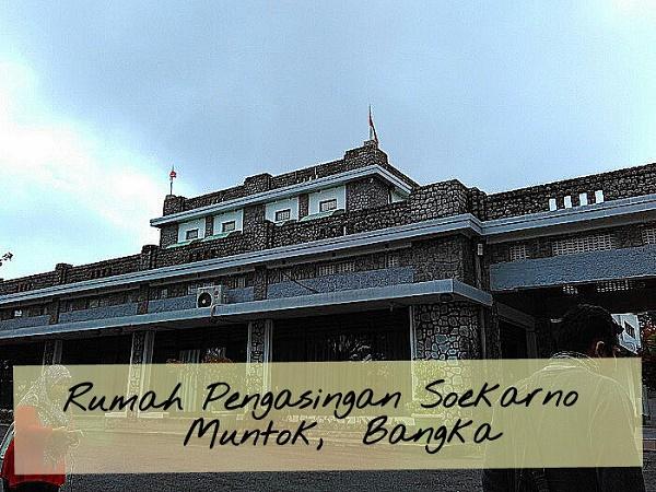 Rumah Pengasingan Soekarno di Muntok, Bangka (foto dokpri)