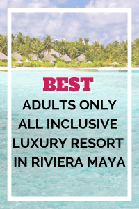 Blog Post Tour of the BEST Adults Only, All Inclusive in Riviera Maya!