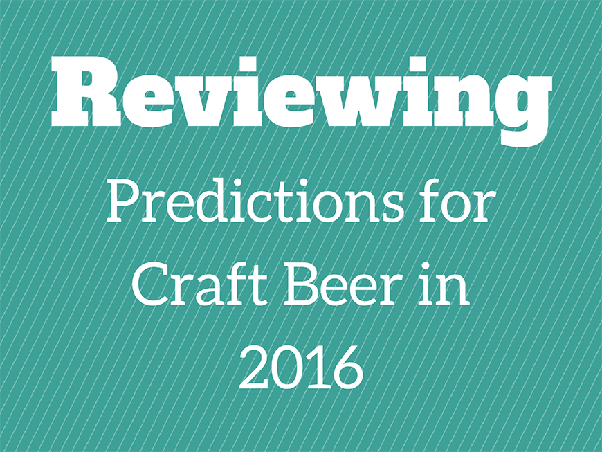 Reviewing Predictions For Craft Beer In 2016