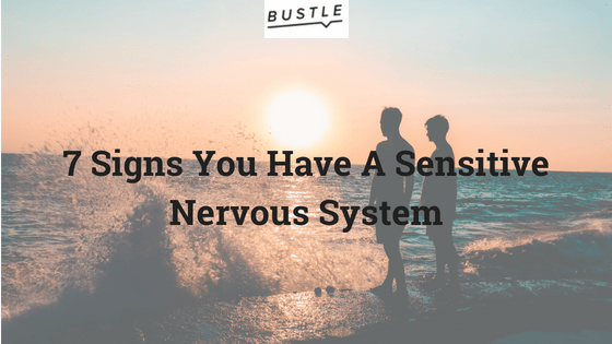 7 Signs You Have A Sensitive Nervous System, According To Experts.png