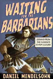 Waiting for the Barbarians by Daniel Mendelson