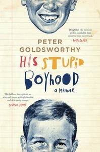 His Stupid Boyhood: A Memoir by Peter Goldsworthy
