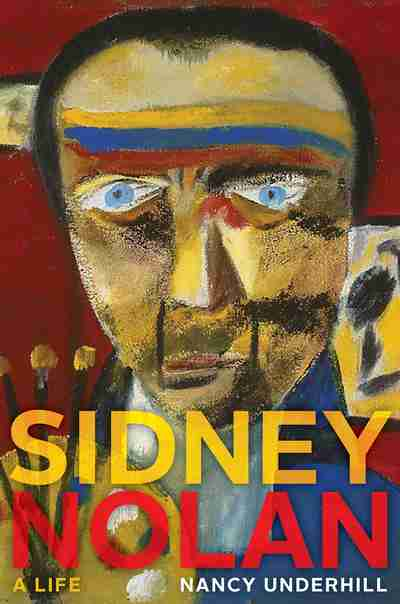 Sidney Nolan A Life by Nancy Underhill cover