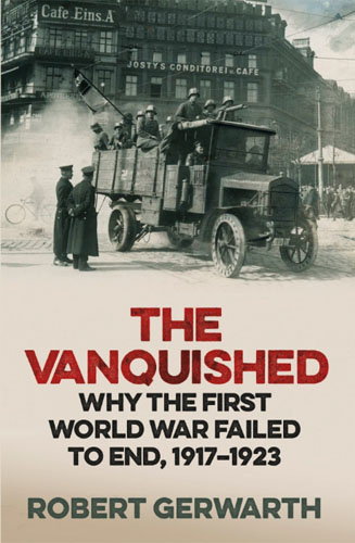 The Vanquished Why the First World War Failed to End, 1917-1923 by Robert Gerwarth Book Cover