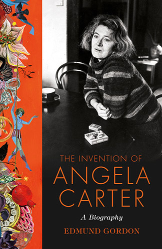 The Invention of Angela Carter A Biography by Edund Gordon Book Cover