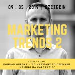 "Trendy marketingowe 2 - Marketing Trends 2, ""Co nazwane to obiecane. Naming na całe życie."" Konrad Gurdak, 9-05-2019, Szczecin"