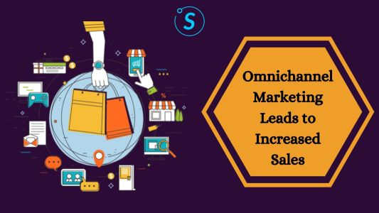 Omnichannel Marketing Leads to Increased Sales