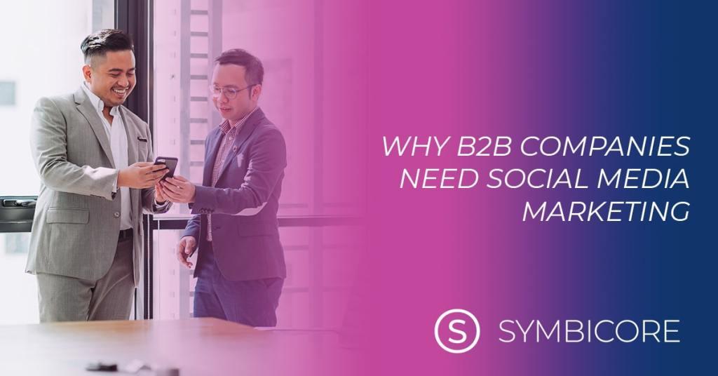 Why B2B Companies Need Social Media Marketing