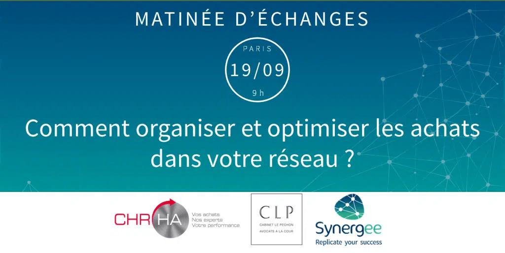 Matinée d'échanges organisée par Synergee et CLP Avocats le mardi 19 septembre 2017 - Comment organiser et optimiser les achats dans votre réseau ?