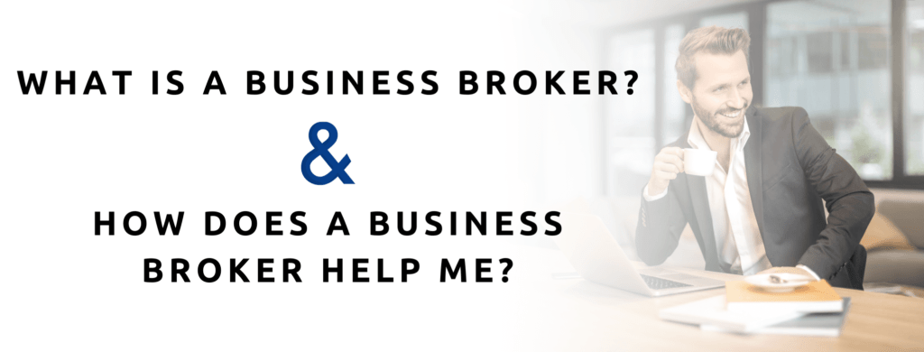 What is a business broker and how can they help me.