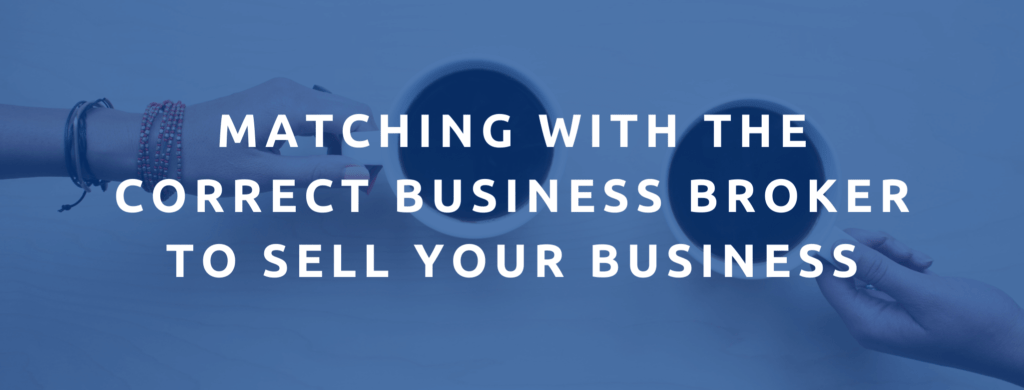 Matching with the correct business broker to sell your business fast.