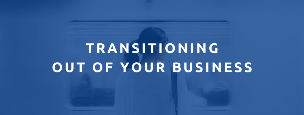 Transitioning out of your business