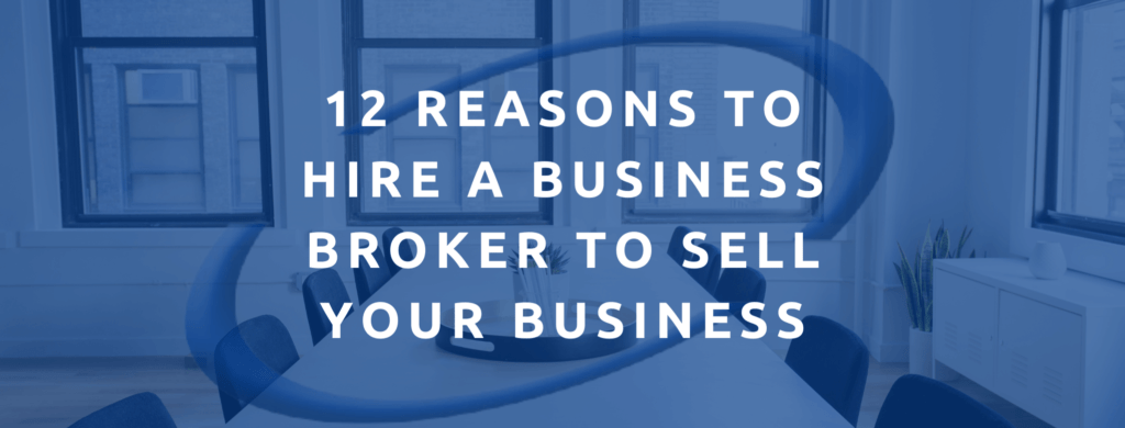 Multiple reasons to hire a business broker to sell your business.