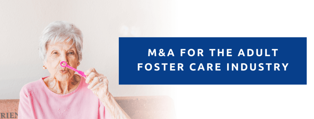 M&A For The Adult Foster Care Industry.