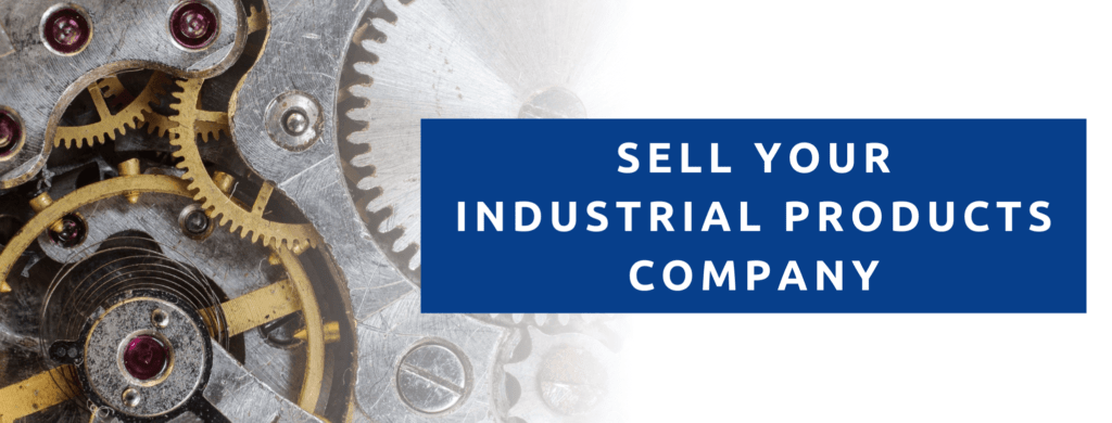 Sell Your industrial parts manufacturing company.