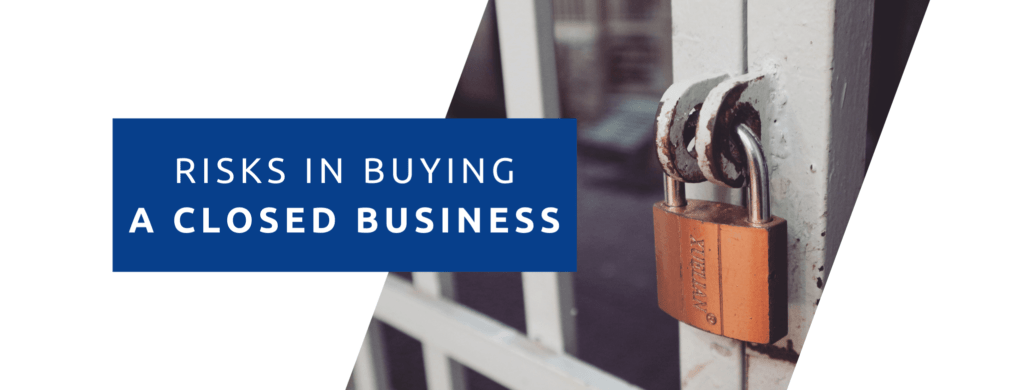 Risks in buying a closed business.