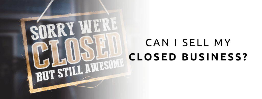 Can I sell my closed business?