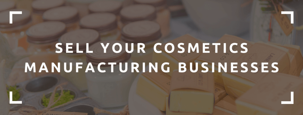 Sell your cosmetics manufacturing company.