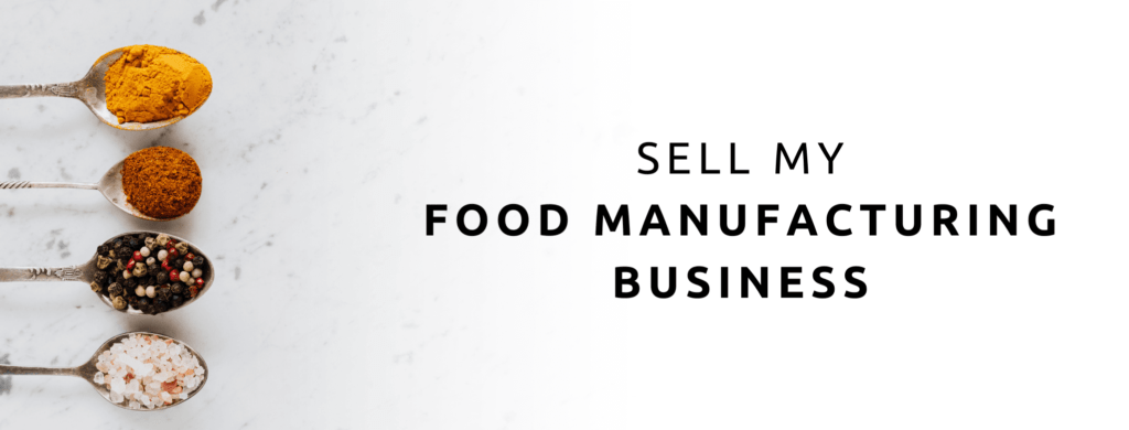 Sell my food manufacturing business.