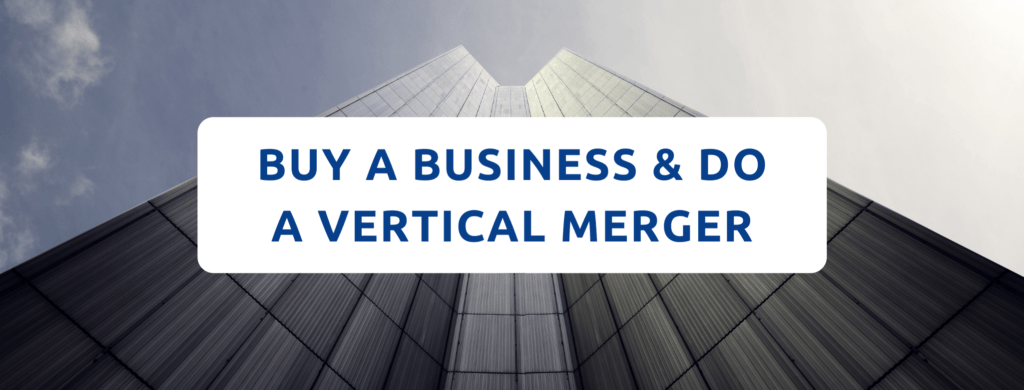 Buy a business and do a vertical merger.