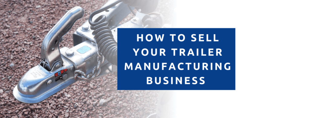How To Sell your trailer manufacturing business.
