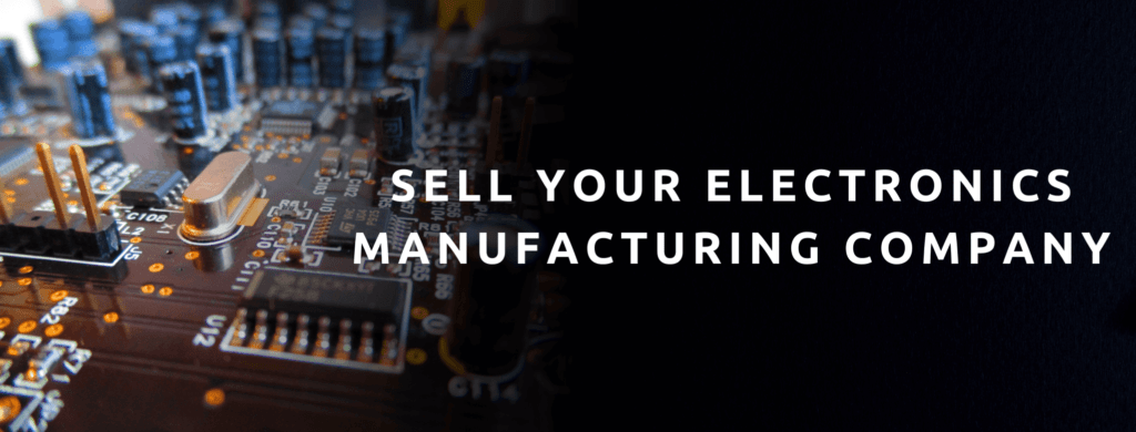 Sell your electronics manufacturing business.