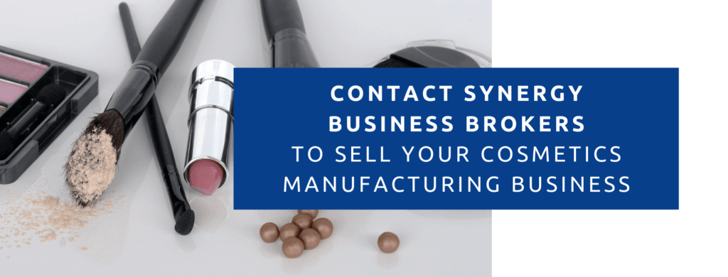 Contact synergy business brokers to sell your cosmetics manufacturing business.
