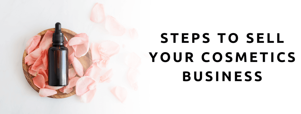 Steps to selling your cosmetics manufacturing business.