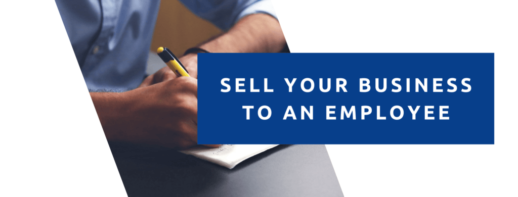 Sell your business to an employee.