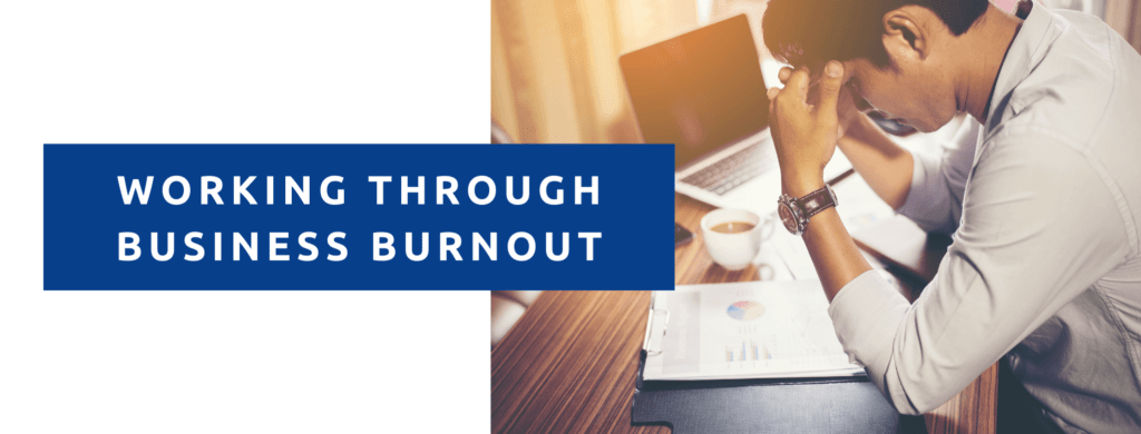 Working through business burnout.