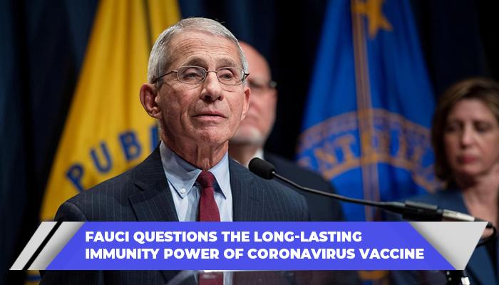 Fauci Questions The Long-lasting Immunity Power Of Coronavirus Vaccine