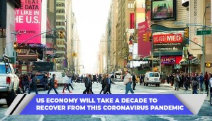US Economy Will Take A Decade To Recover From This Coronavirus Pandemic