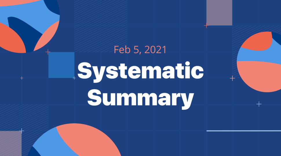 Abstract design header that says Systematic Summary Feb 5