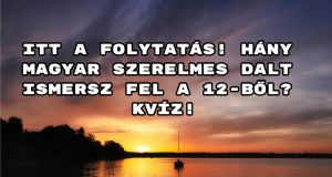 Itt a folytatás! Hány magyar szerelmes dalt ismersz fel a 12-ből? Kvíz!