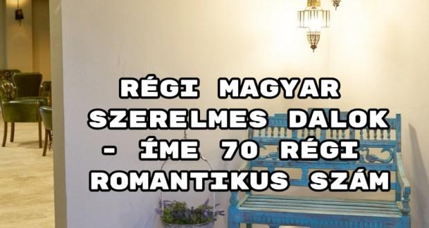 Régi magyar szerelmes dalok - íme 70 régi romantikus szám